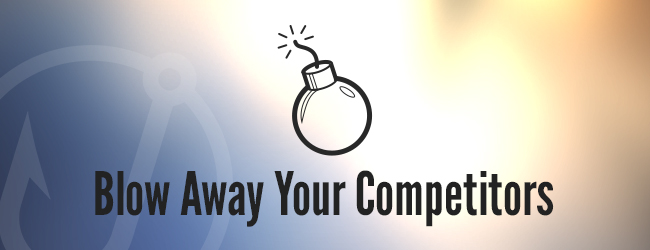 Blow Away Your Competitors